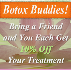 Botox Buddies!  Bring a Friend and You Each Get 10% Off Your Treatment